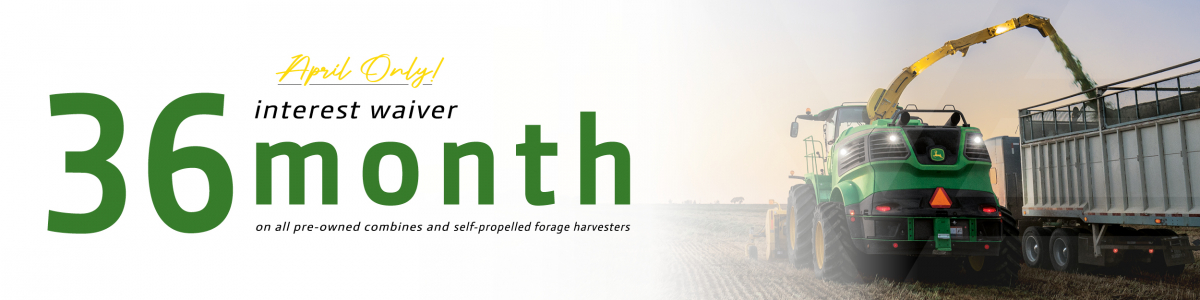 36-Month Interest Waiver on All Used Combines & Self-Propelled Forage Harvesters